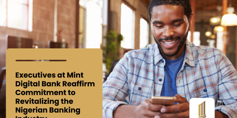 Mint Digital Bank Reaffirm Commitment to Revitalizing the Nigerian Banking Industry